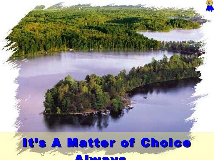 It's A Matter of Choice Always…