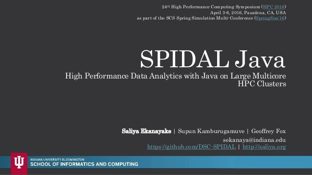 SPIDAL JavaHigh Performance Data Analytics with Java on Large Multicore HPC Clusters sekanaya@indiana.edu https://github.c...