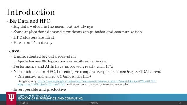 Introduction • Big Data and HPC  Big data + cloud is the norm, but not always  Some applications demand significant comp...