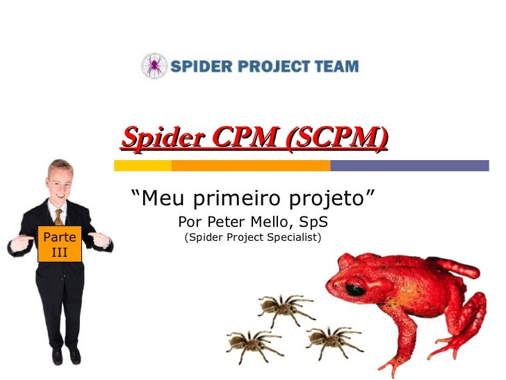 "Spider CPM (SCPM) "" Meu primeiro projeto"" Por Peter Mello, SpS (Spider Project Specialist) Parte III"