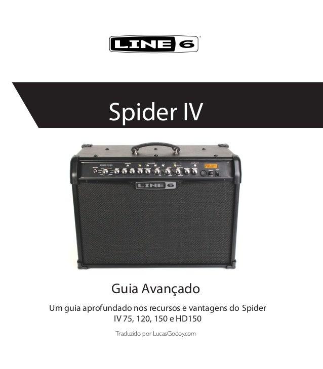 Guia Avançado®Spider IVTraduzido por LucasGodoy.comUm guia aprofundado nos recursos e vantagens do SpiderIV 75, 120, 150 e...
