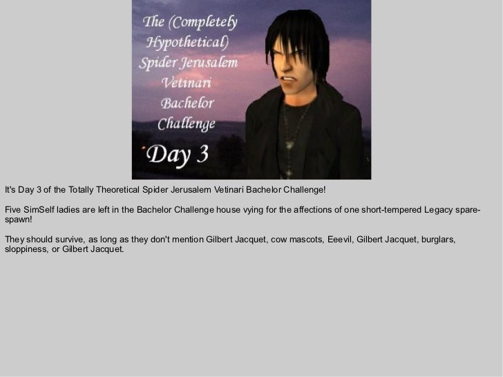 Its Day 3 of the Totally Theoretical Spider Jerusalem Vetinari Bachelor Challenge!Five SimSelf ladies are left in the Bach...