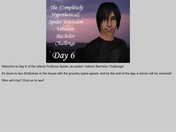 Welcome to Day 6 of the Utterly Fictitious Spider Jerusalem Vetinari Bachelor Challenge!Its down to two SimSelves in the h...
