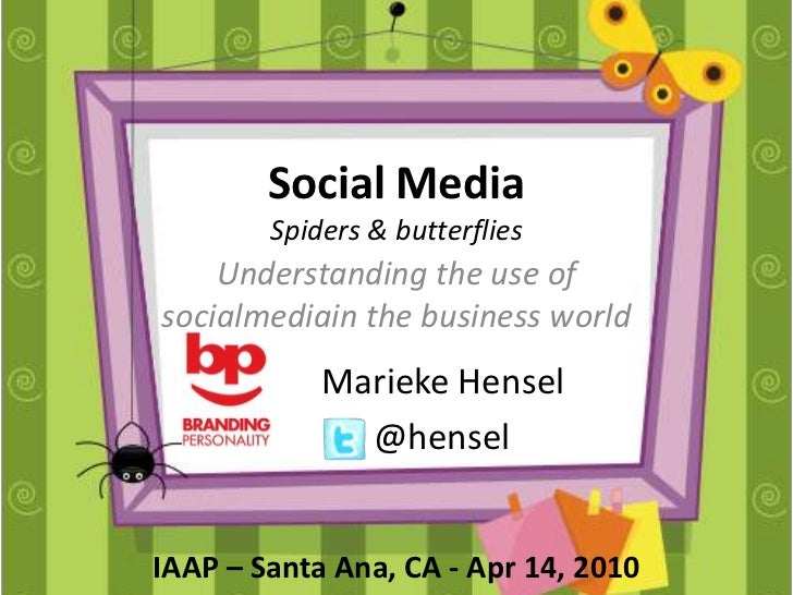 Social MediaSpiders & butterflies<br />Understanding the use of socialmediain the business world<br />Marieke Hensel<br />...