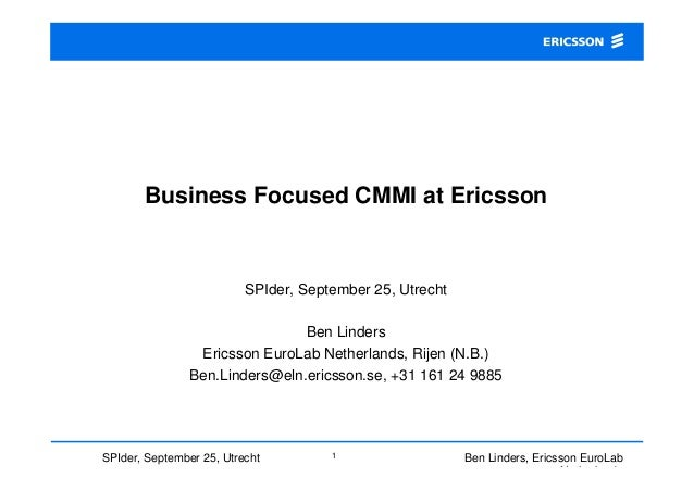 Ben Linders, Ericsson EuroLab Netherlands 1SPIder, September 25, Utrecht Business Focused CMMI at Ericsson SPIder, Septemb...