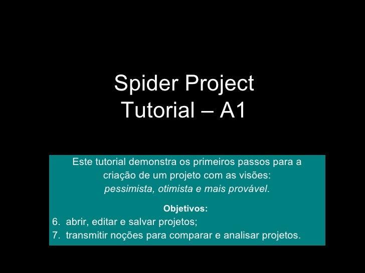 Spider Project Tutorial – A1 <ul><li>Este tutorial demonstra os primeiros passos para a </li></ul><ul><li>criação de um pr...