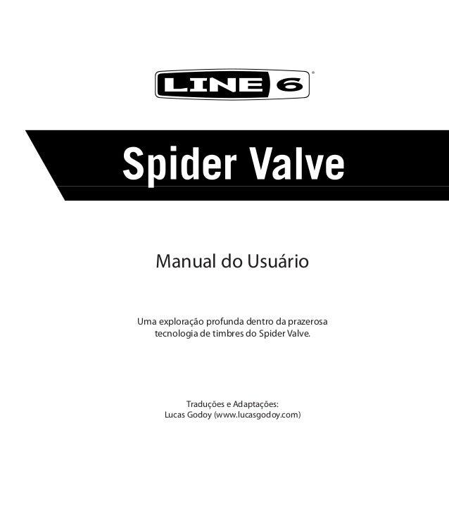 Manual do UsuárioUma exploração profunda dentro da prazerosatecnologia de timbres do Spider Valve.Traduções e Adaptações:L...