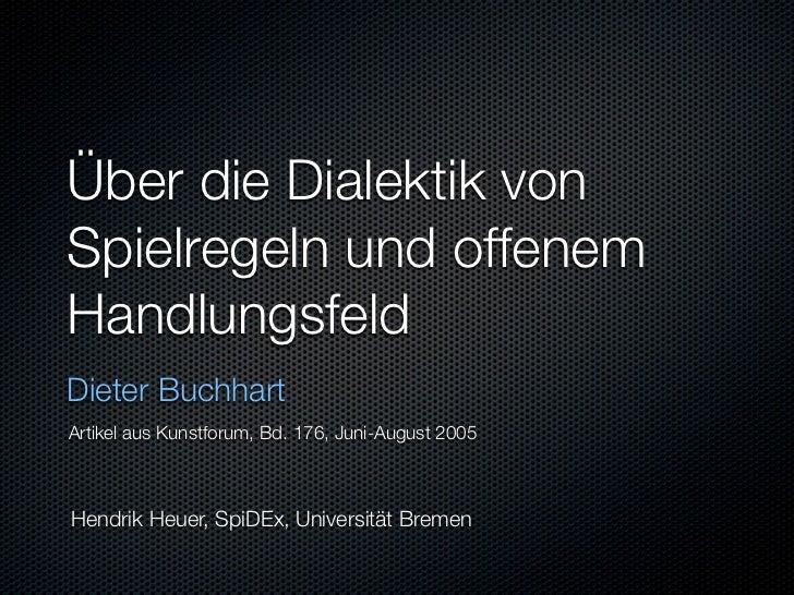 Über die Dialektik vonSpielregeln und offenemHandlungsfeldDieter BuchhartArtikel aus Kunstforum, Bd. 176, Juni-August 2005...