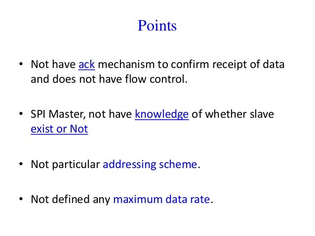 Points • Not have ack mechanism to confirm receipt of data and does not have flow control. • SPI Master, not have knowledg...