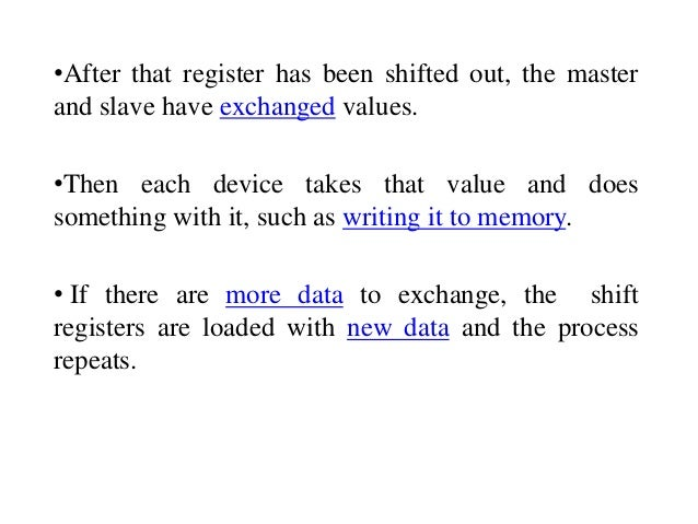 •After that register has been shifted out, the master and slave have exchanged values. •Then each device takes that value ...