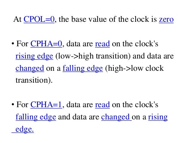 At CPOL=0, the base value of the clock is zero • For CPHA=0, data are read on the clock's rising edge (low->high transitio...