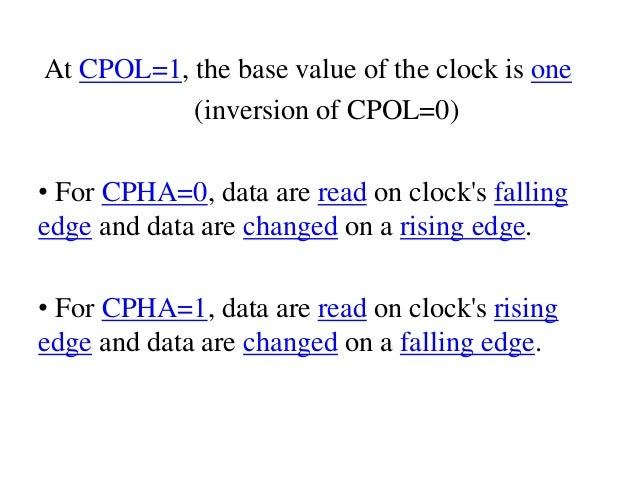 At CPOL=1, the base value of the clock is one (inversion of CPOL=0) • For CPHA=0, data are read on clock's falling edge an...