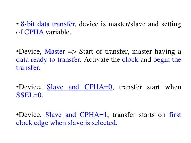 • 8-bit data transfer, device is master/slave and setting of CPHA variable. •Device, Master => Start of transfer, master h...