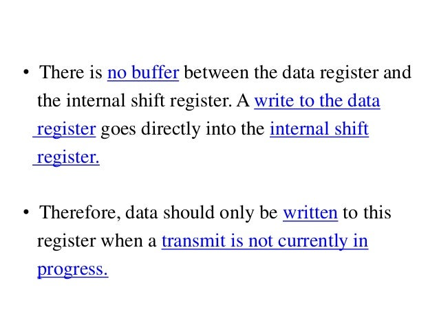 • There is no buffer between the data register and the internal shift register. A write to the data register goes directly...