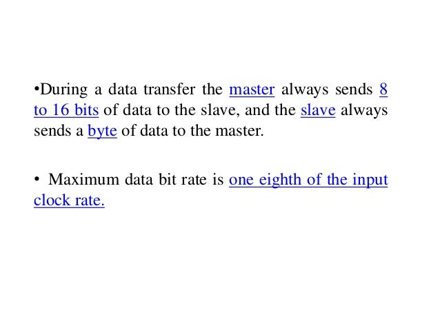 •During a data transfer the master always sends 8 to 16 bits of data to the slave, and the slave always sends a byte of da...