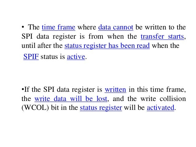 • The time frame where data cannot be written to the SPI data register is from when the transfer starts, until after the s...