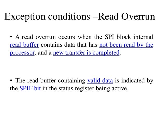 Exception conditions –Read Overrun • A read overrun occurs when the SPI block internal read buffer contains data that has ...