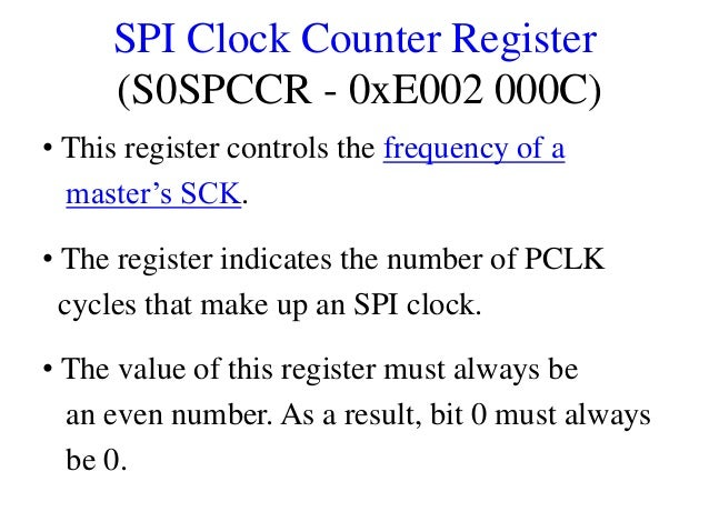 SPI Clock Counter Register (S0SPCCR - 0xE002 000C) • This register controls the frequency of a master's SCK. • The registe...