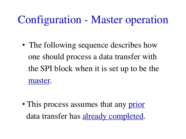 Configuration - Master operation • The following sequence describes how one should process a data transfer with the SPI bl...