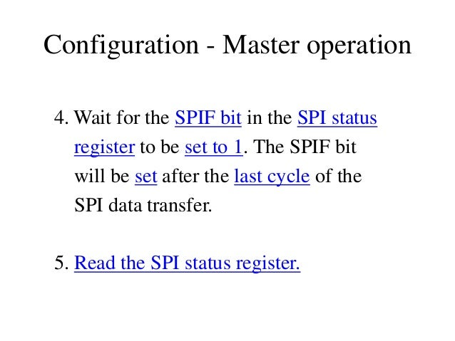 Configuration - Master operation 4. Wait for the SPIF bit in the SPI status register to be set to 1. The SPIF bit will be ...