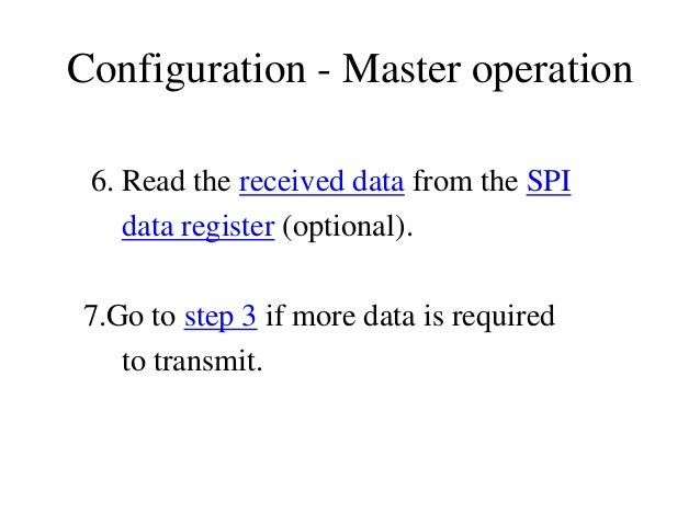 Configuration - Master operation 6. Read the received data from the SPI data register (optional). 7.Go to step 3 if more d...
