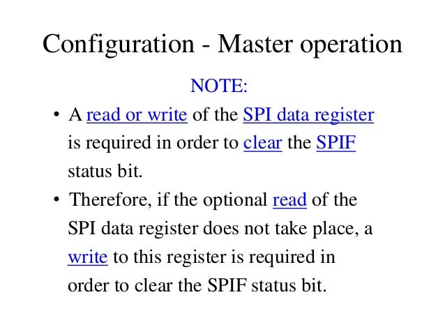 Configuration - Master operation NOTE: • A read or write of the SPI data register is required in order to clear the SPIF s...
