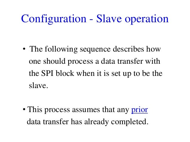 Configuration - Slave operation • The following sequence describes how one should process a data transfer with the SPI blo...