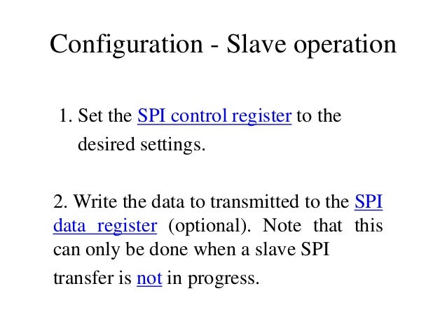 Configuration - Slave operation 1. Set the SPI control register to the desired settings. 2. Write the data to transmitted ...