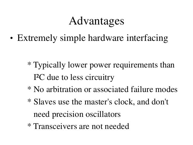 """Disadvantages • Requires more pins on IC packages than I²C, even in the """"3-Wire"""" variant • No hardware flow control • No h..."""