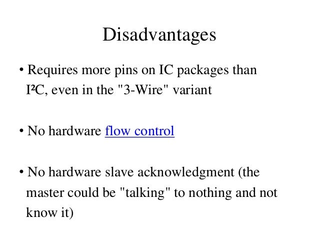 Disadvantages • Supports only one master device • Only handles short distances compared to RS-232, RS-485, or CAN-bus