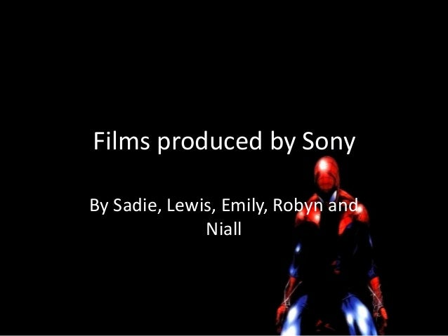 Films produced by Sony By Sadie, Lewis, Emily, Robyn and Niall