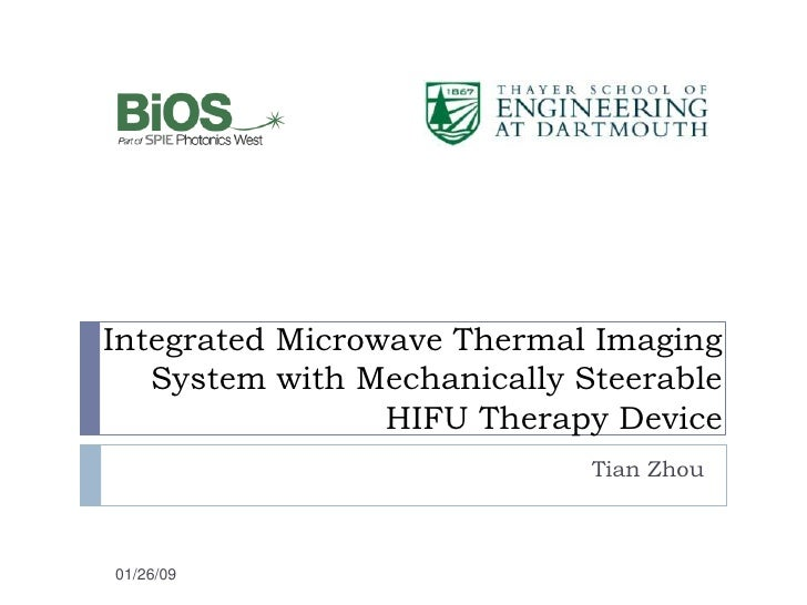 Integrated Microwave Thermal Imaging System with Mechanically Steerable HIFU Therapy Device<br />Tian Zhou<br />01/26/09 <...
