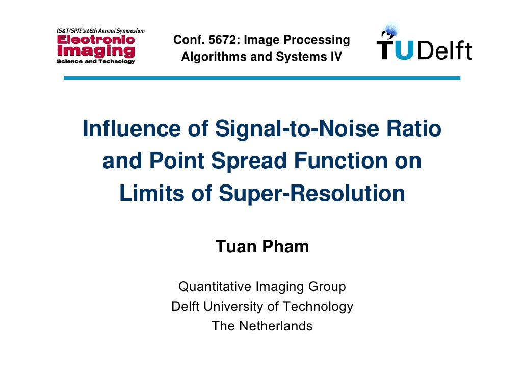 Conf. 5672: Image Processing          Algorithms and Systems IV     Influence of Signal-to-Noise Ratio   and Point Spread ...