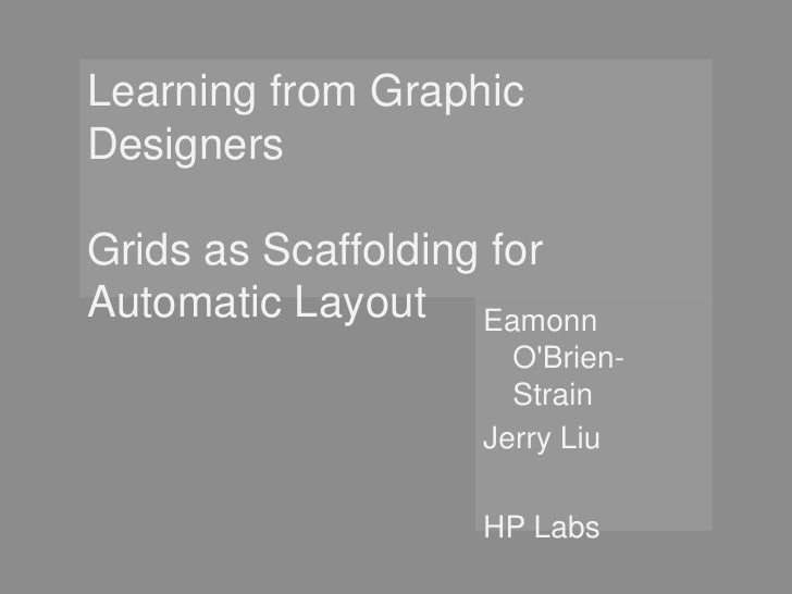 Learning from Graphic DesignersGrids as Scaffolding for Automatic Layout<br />EamonnO'Brien-Strain<br />Jerry Liu<br ...