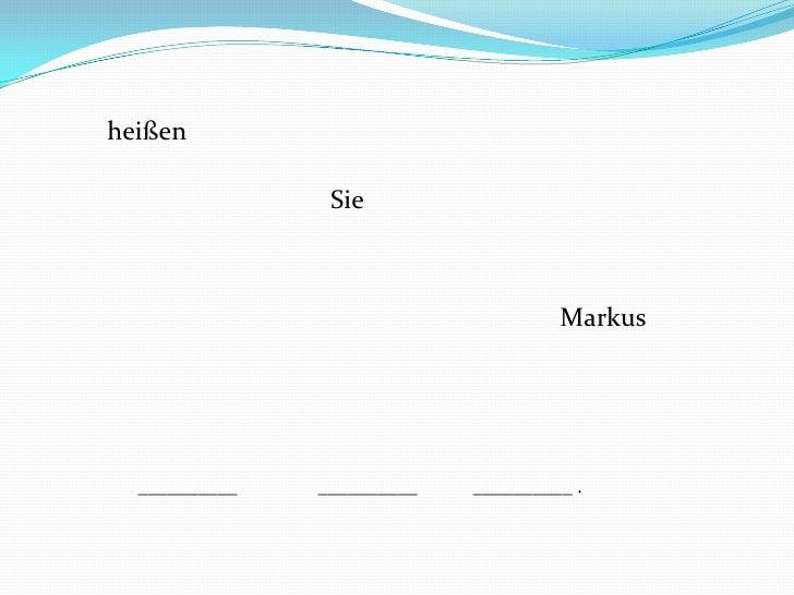 heißen<br />Sie<br />Markus<br />__________<br />__________<br />__________ .<br />
