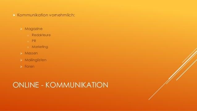  Kommunikation vornehmlich:   Magazine  o Redakteure  o PR  o Marketing   Messen   Mailinglisten   Foren  ONLINE - KO...