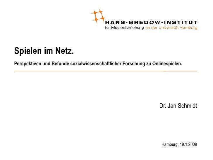 Spielen im Netz. Perspektiven und Befunde sozialwissenschaftlicher Forschung zu Onlinespielen. <ul><ul><li>Dr. Jan Schmidt...