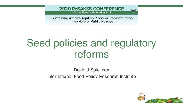 Seed policies and regulatory reforms David J Spielman International Food Policy Research Institute