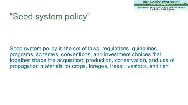 """""""Seed system policy"""" Seed system policy is the set of laws, regulations, guidelines, programs, schemes, conventions, and i..."""