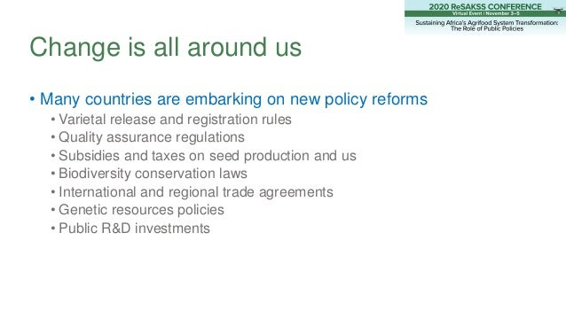 • Many countries are embarking on new policy reforms • Varietal release and registration rules • Quality assurance regulat...