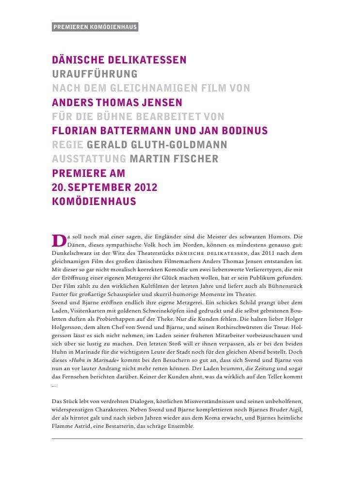 Premieren komödienhausdänische delikatessenuraufführungnach dem gleichnamigen Film vonAnders Thomas JensenFür die Bühne be...
