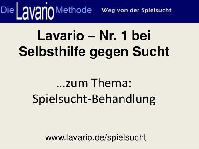 Lavario – Nr. 1 beiSelbsthilfe gegen Sucht      …zum Thema:  Spielsucht-Behandlung    www.lavario.de/spielsucht