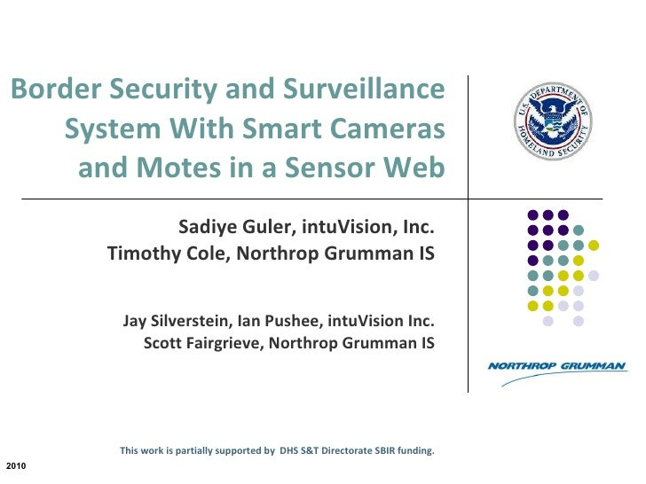 Border Security and Surveillance System With Smart Cameras  and Motes in a Sensor Web   Sadiye Guler, intuVision, Inc. Tim...