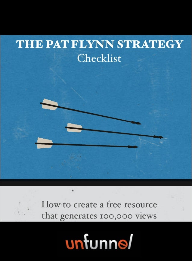 THE PAT FLYNN STRATEGY Checklist By: Bryan Harris How to create a free resource ! that generates 100,000 views