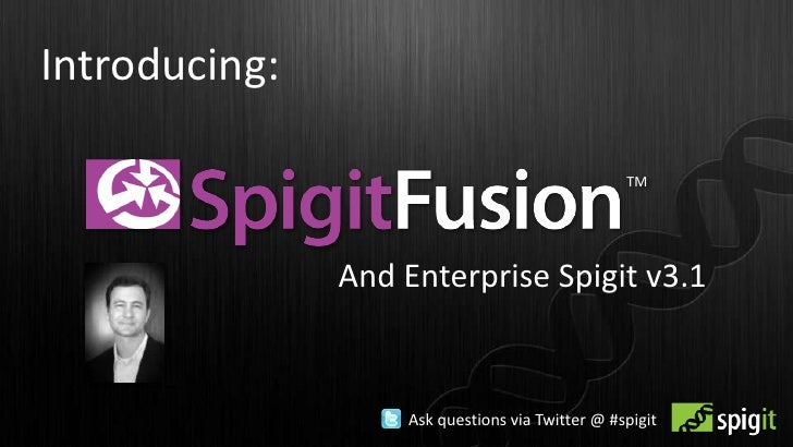 Introducing: <br />TM<br />And Enterprise Spigit v3.1<br />Ask questions via Twitter @ #spigit<br />