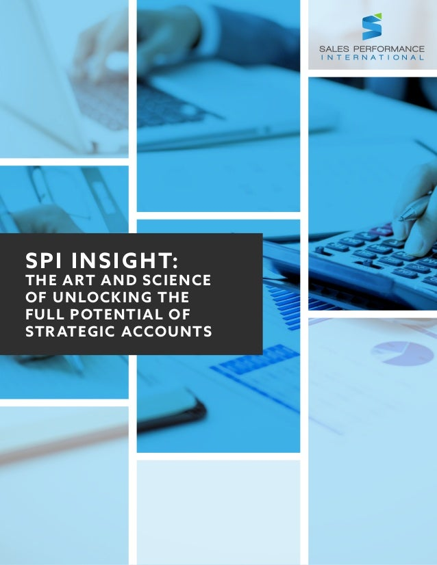 SPI INSIGHT: THE ART AND SCIENCE OF UNLOCKING THE FULL POTENTIAL OF STRATEGIC ACCOUNTS