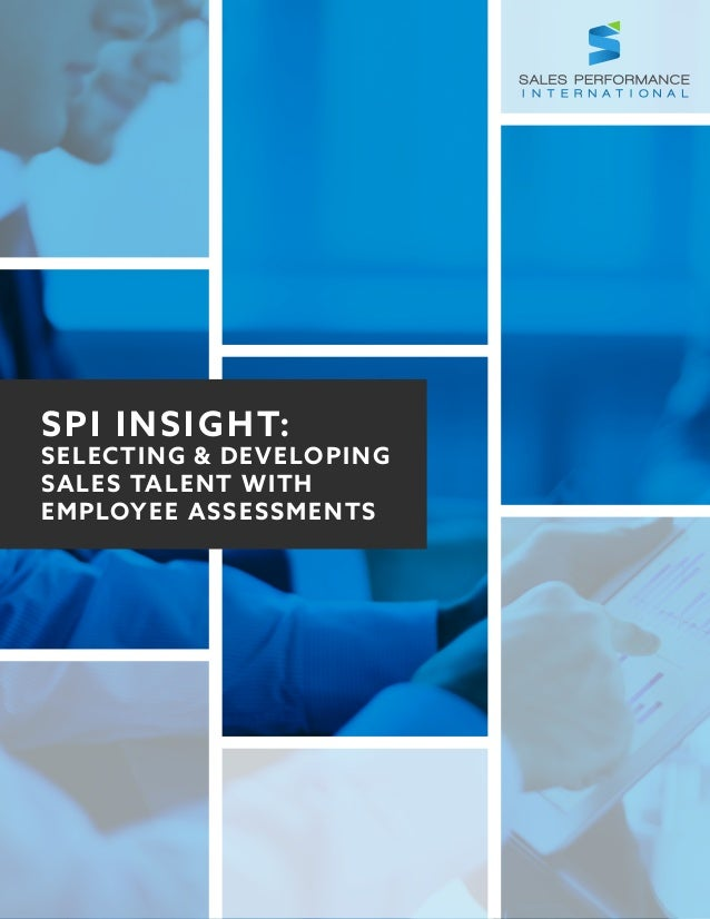 SPI INSIGHT: SELECTING & DEVELOPING SALES TALENT WITH EMPLOYEE ASSESSMENTS