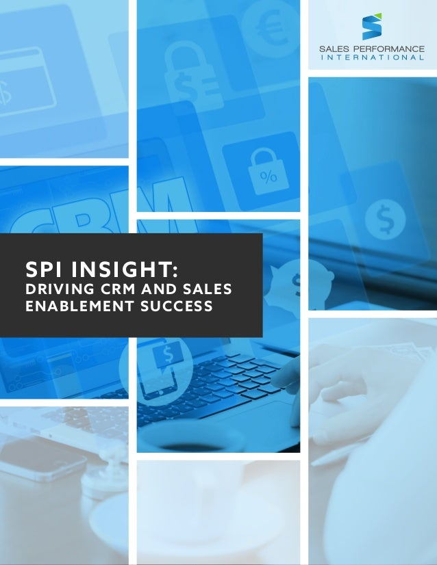 SPI INSIGHT: DRIVING CRM AND SALES ENABLEMENT SUCCESS