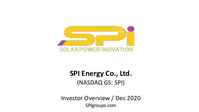SPI Energy Co., Ltd. (NASDAQ GS: SPI) Investor Overview / Dec 2020 SPIgroups.com