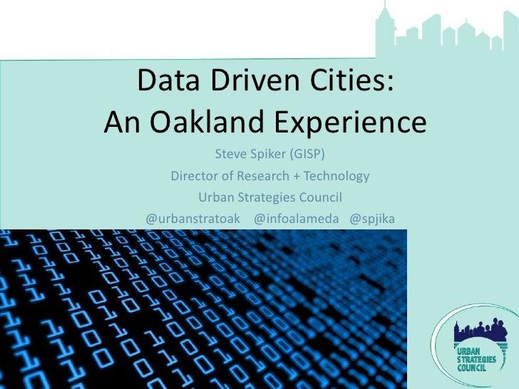 Data Driven Cities:An Oakland Experience            Steve Spiker (GISP)     Director of Research + Technology          Urb...